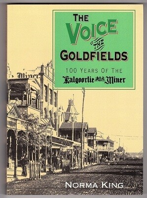The Voice of the Goldfields: 100 Years of the Kalgoorlie Miner by Norma King