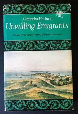 Unwilling Emigrants: A Study of the Convict Period in Western Australia by Alexandra Hasluck