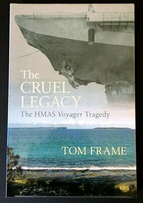 The Cruel Legacy: The HMAS Voyager Tragedy by Tom Frame