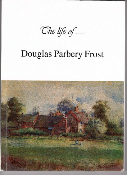 The Life of Douglas Parbery Frost Edited by Sybil Davies