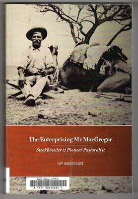 The Enterprising Mr MacGregor: Stockbreeder and Pioneer Pastoralist by Fay Woodhouse