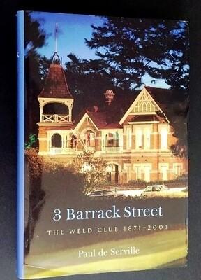 3 Barrack Street: The Weld Club 1871 - 2001 by Paul De Serville