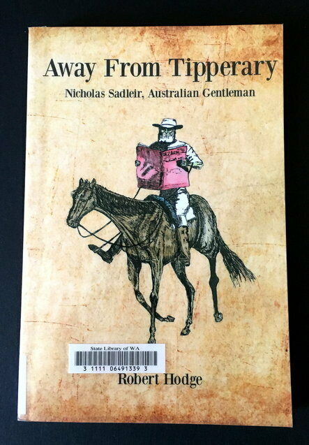 Away From Tipperary: Nicholas Sadleir, Australian Gentlemen by Robert Hodge
