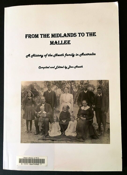 From the Midlands to the Mallee: A History of the Heath Family in Australia compiled and edited by Don Heath