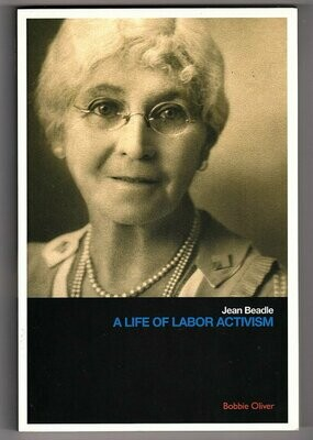 Jean Beadle: A Life of Labor Activism by Bobbie Oliver