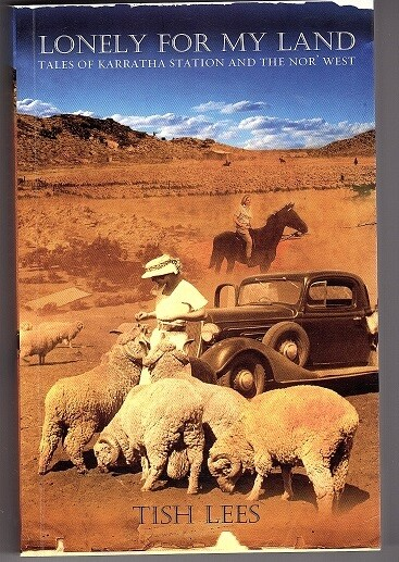 Lonely for My Land: Tales of Karratha Station and the Nor' West by Tish Lees