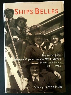 Ships Belles: The Story of the Women's Royal Australian Naval Service in War and Peace 1941-1985 by Shirley Fenton Huie
