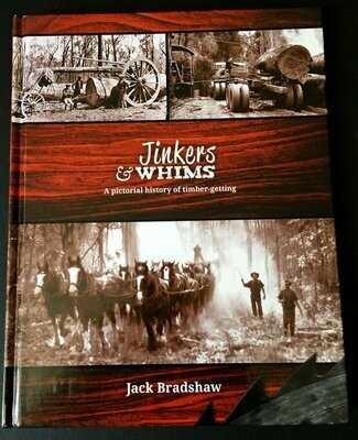 Jinkers & Whims: A Pictorial History of Timber-Getting by Jack Bradshaw