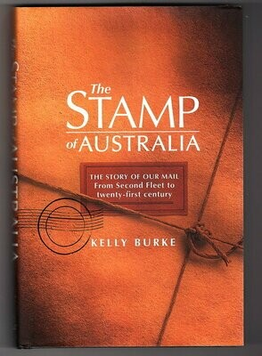 The Stamp of Australia: The Story of Our Mail: From Second Fleet to Twenty-First Century by Kelly Burke