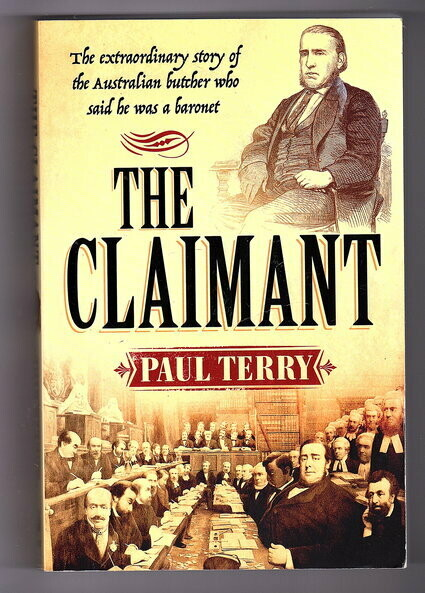 The Claimant: The Extraordinary Story of the Australian Butcher Who Said He Was a Baronet by Paul Terry