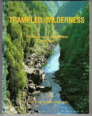Trampled Wilderness: History of South West Tasmania by Ralph and Kathleen Gowlland