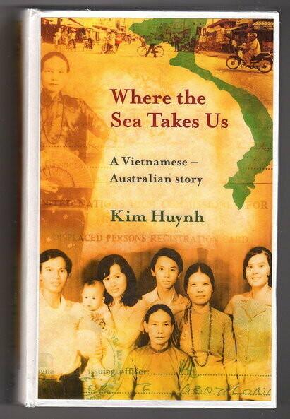Where the Sea Takes Us: A Vietnamese Australian Story by Kim Huynh
