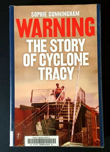 Warning: The Story of Cyclone Tracy by Sophie Cunningham