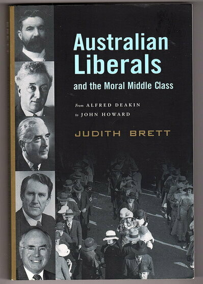 Australian Liberals and the Moral Middle Class: From Alfred Deakin to John Howard by Judith Brett