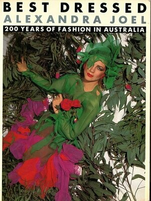 Best Dressed: 200 Two Hundred Years of Fashion in Australia by Alexandra Joel