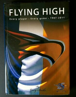 Flying High: Every Player, Every Game 1987-2011: 25 Years Strong West Coast Eagles by Gary Stocks