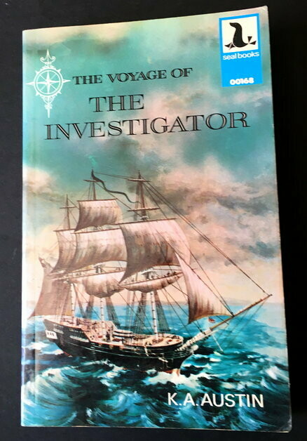 The Voyage of the Investigator 1801-1803, Commander Matthew Flinders, R N by K A Austin