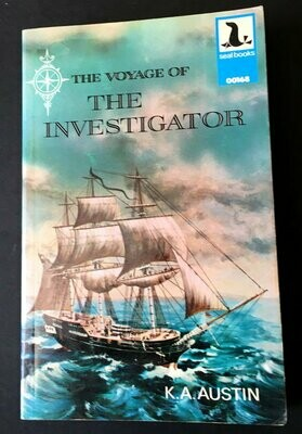 The Voyage of the Investigator 1801-1803, Commander Matthew Flinders, R N by K A Austin