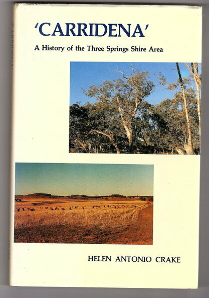 Carridena: A History of the Three Springs Shire Area by Helen Antonio Crake