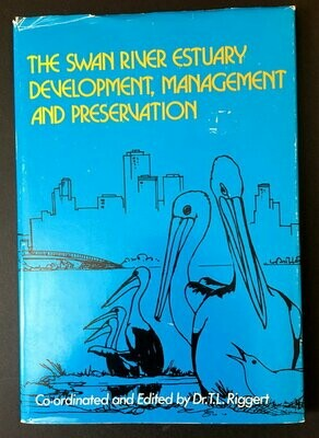 The Swan River Estuary: Development, Management and Preservation edited by T L Riggert