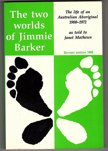 The Two Worlds of Jimmie Barker: The Life of an Australian Aboriginal 1900-1972 by Janet Mathews