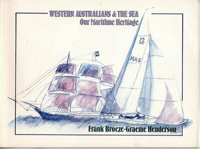 Western Australians & the Sea: Our Maritime Heritage by Frank Broeze and Graham Henderson