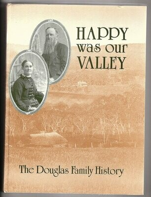Happy Was Our Valley: The Story of Henry & Lydia Douglas and Their Descendents: 146 Years in Australia by Barbara Mullins and Ern Carmichael