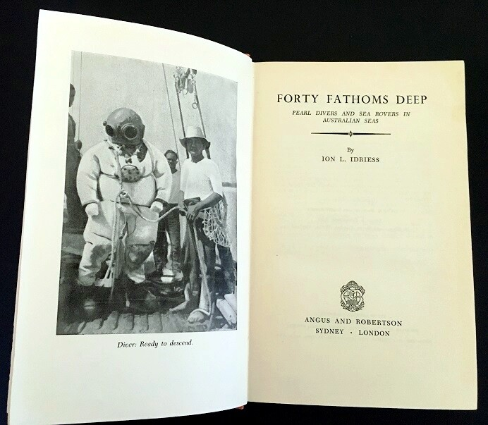Forty Fathoms Deep: Pearl Divers and Sea Rovers in Australian Seas by Ion L Idriess