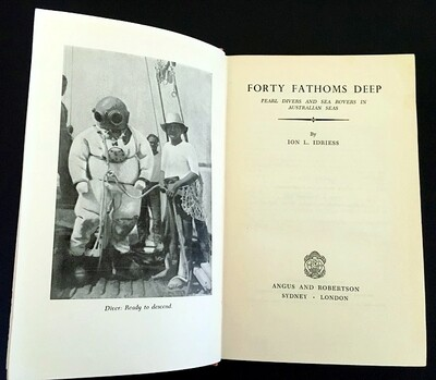 Forty Fathoms Deep: Pearl Divers and Sea Rovers in Australian Seas by Ion L Idriess [Secondhand]