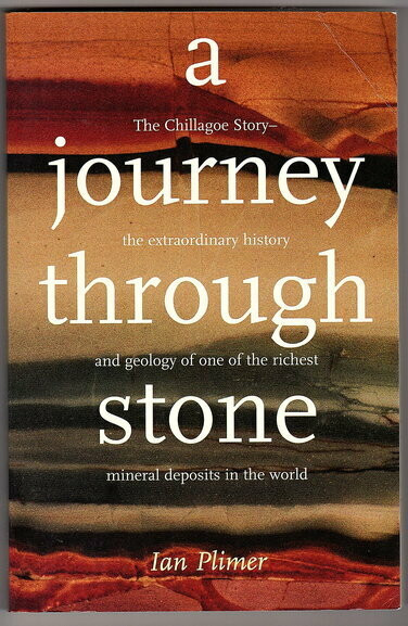 A Journey Through Stone: The Chillagoe Story: The Extraordinary History and Geology of One of the Richest Mineral Deposits in the World by Ian Pilmer