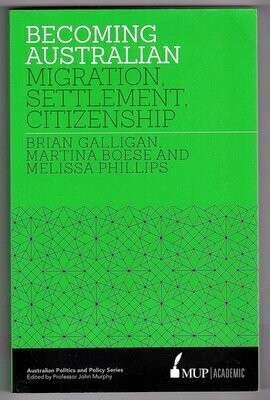 Becoming Australian: Migration, Settlement and Citizenship by Brian Galligan, Martina Boese and Melissa Phillips
