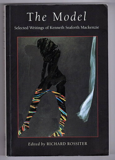 The Model: Selected Writings of Kenneth Seaforth Mackenzie edited by Richard Rossiter
