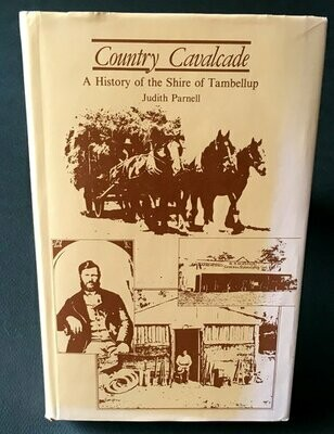 Country Cavalcade: A History of the Shire of Tambellup by Judith Parnell
