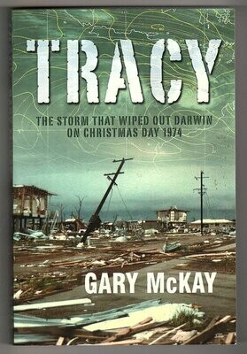 Tracy: The Storm That Wiped out Darwin on Christmas Day 1974 by Gary McKay