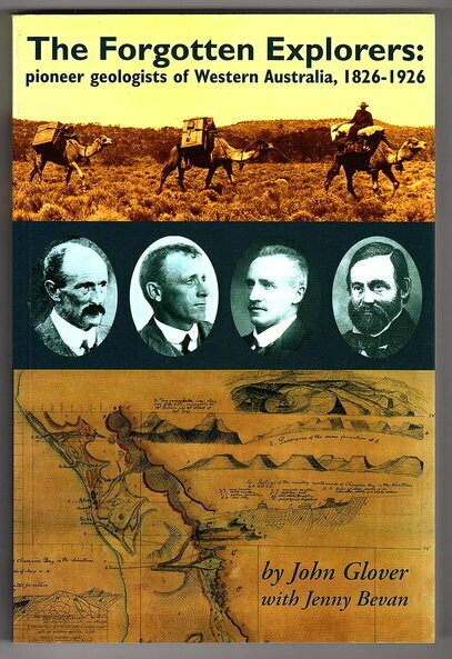 The Forgotten Explorers: Pioneer Geologists of Western Australia, 1826-1926 by John Glover and Jenny Bevan