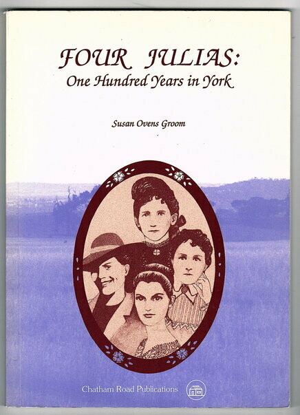 Four Julias: One Hundred Years in York by Susan Ovens Groom