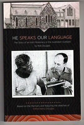 He Speaks Our Language: The Story of an Irish Missionary in the Australian Outback by Rob Douglas