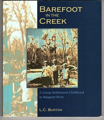 Barefoot in the Creek: A Group Settlement Childhood in Margaret River (South West Region Publication Series) by L C  Burton