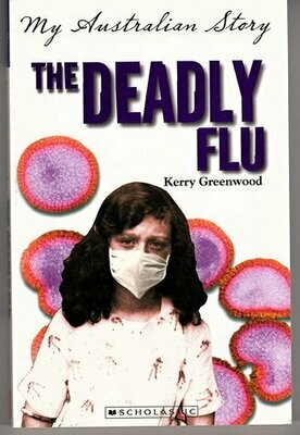 The Deadly Flu: The Diary of Charlotte McKenzie, Melbourne, 1918-1919 by Kerry Greenwood