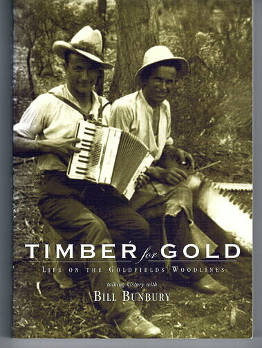 Timber for Gold: Life on the Goldfields Woodlines by Bill Bunbury