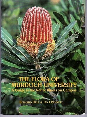 The Flora of Murdoch University: A Guide to the Native Plants on Campus by Bernard Dell and Ian J Bennett