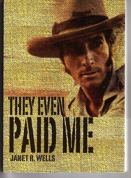 They Even Paid Me: Raw Reflections of a Third Generation Kimberley Cattleman by Janet R Wells