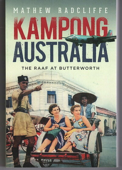 Kampong Australia: The RAAF at Butterworth by Matthew Radcliffe