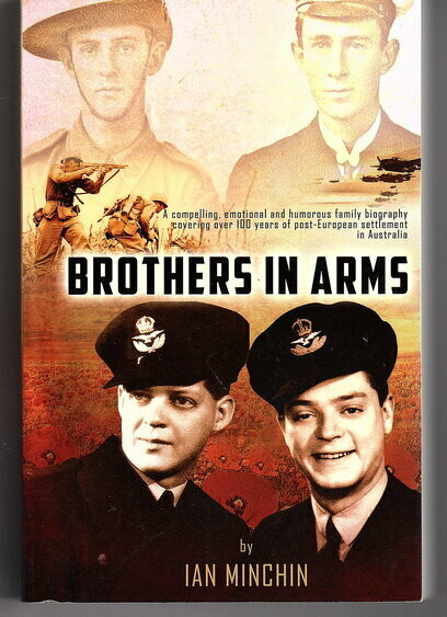 Brothers in Arms: A Compelling, Emotional and Humorous Biography Covering Over 100 Years of Post-European Settlement in Australia by Ian Minchin