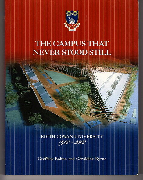 The Campus That Never Stood Still: Edith Cowan University 1902 - 2002 by Geoffrey Bolton and Geraldine Bryne