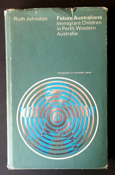 Future Australians: Immigrant Children in Perth, Western Australia by Ruth Johnston