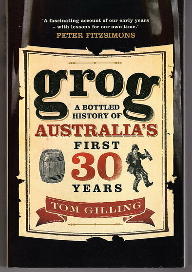 Grog: A Bottled History of Australia's First 30 Years by Tom Gilling