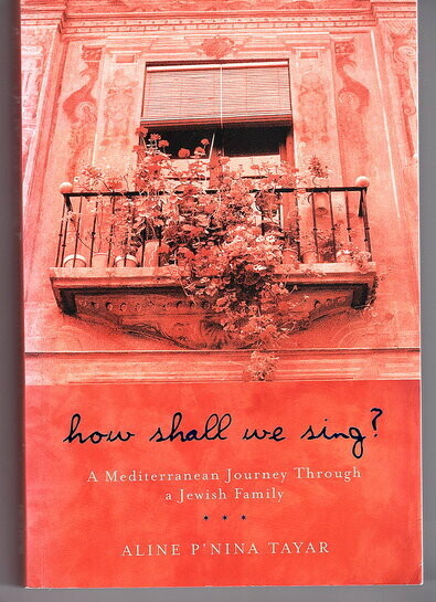 How Shall We Sing? A Mediterranean Journey Through a Jewish Family by Aline P'nina Tayar