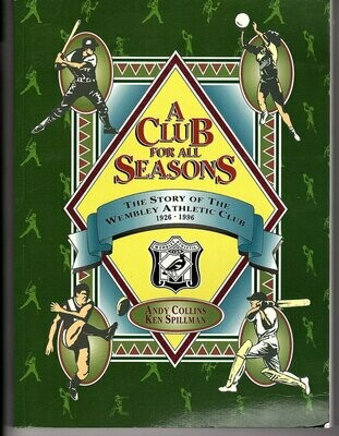 A Club for All Seasons: The Story of the Wembley Athletic Club 1926-1996 by Andy Collins and Ken Spillman