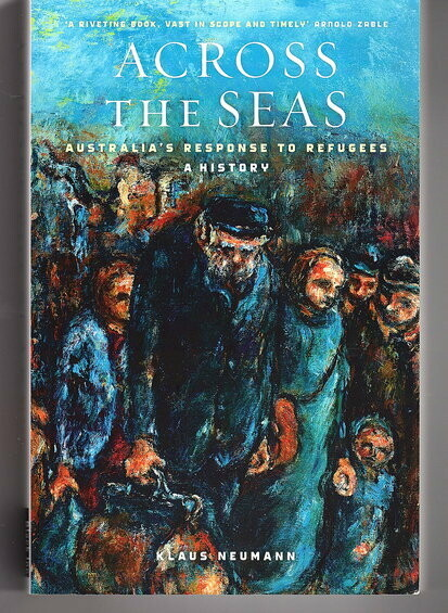 Across the Seas: Australia's Response to Refugees: A History by Klaus Neumann